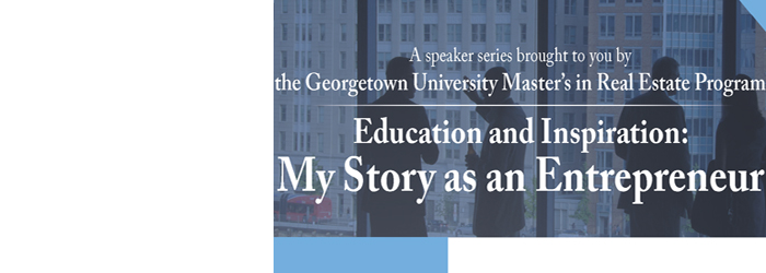 """Education and Inspiration: My Story as an Entrepreneur,"" a Real Estate Speaker Series"
