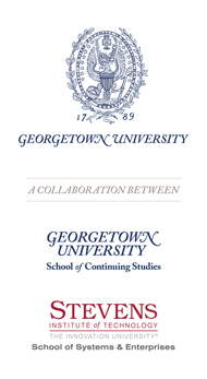 A collaboration between Georgetown University School of Continuing Studies and Stevens Institute of Technology School of Systems & Enterprises
